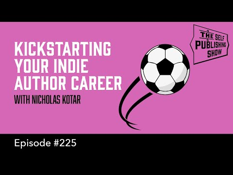 Kickstarting Your Indie Author Career - With Nicholas Kotar (The Self Publishing Show, Episode 225)