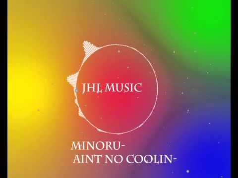 MINORU- Ain't No Coolin'[JAHUEL Music]