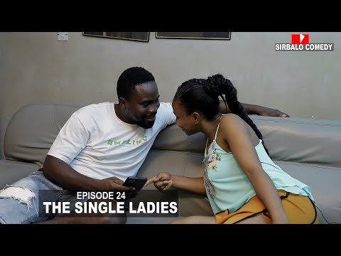 THE SINGLE LADIES   - SIRBALO COMEDY  (EPISODE 24)