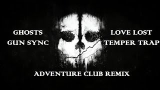 Ghosts Gun Sync - Love Lost - Temper Trap (Adventure Club remix)