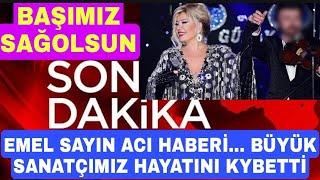 Sondakika Türkiye 'nin Büyük Sanatçısı Hayatını Kaybetti !!! Emel Sayın ACI HABERİ...