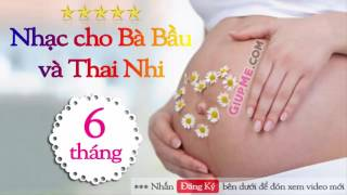 Nhạc cho Bà Bầu và Thai Nhi 6 tháng HAY NHẤT cho bé THÔNG MINH [GiupMe.com]