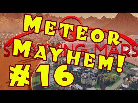 Surviving Mars: METEOR MAYHEM Let's Play -- Part 16