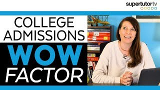The WOW Factor: 7 Ways to Stand Out in College Admissions
