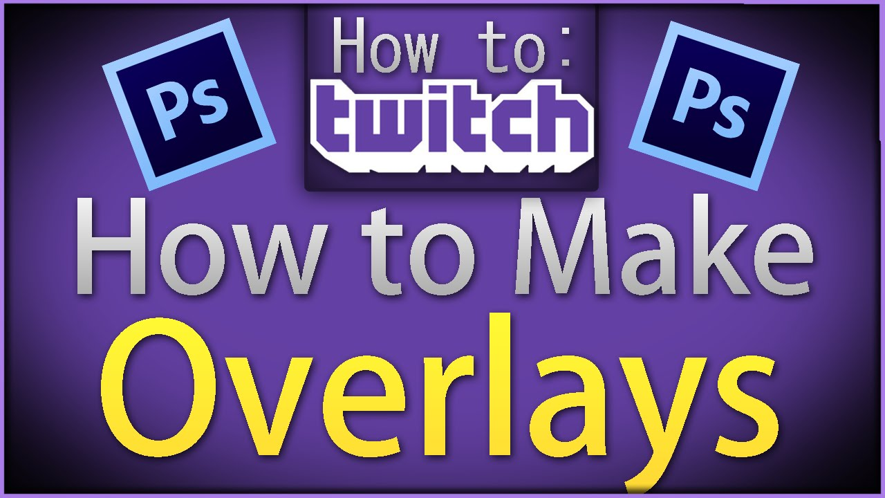 How To Twitch How To Make Overlays Twitch Streaming Setup Twitch Streaming Setup