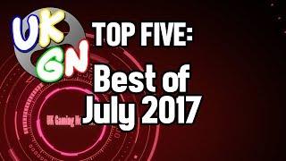 UKGN Top Five - Best of July 2017