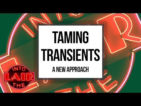 Taming Transients (A New Approach) – Into The Lair #222