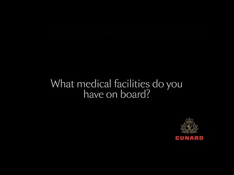 Ask Cunard   What medical facilities do you have on board?