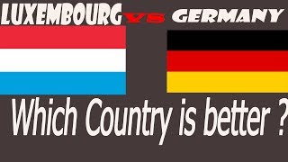 GERMANY or Luxembourg - Which Country is Better?