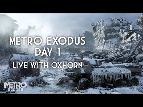 Day 1 of Metro Exodus - Live with Oxhorn