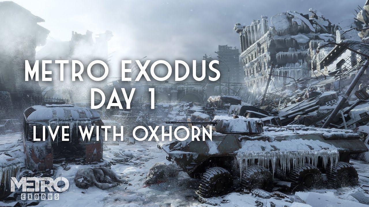 Day 1 of Metro Exodus – Live with Oxhorn