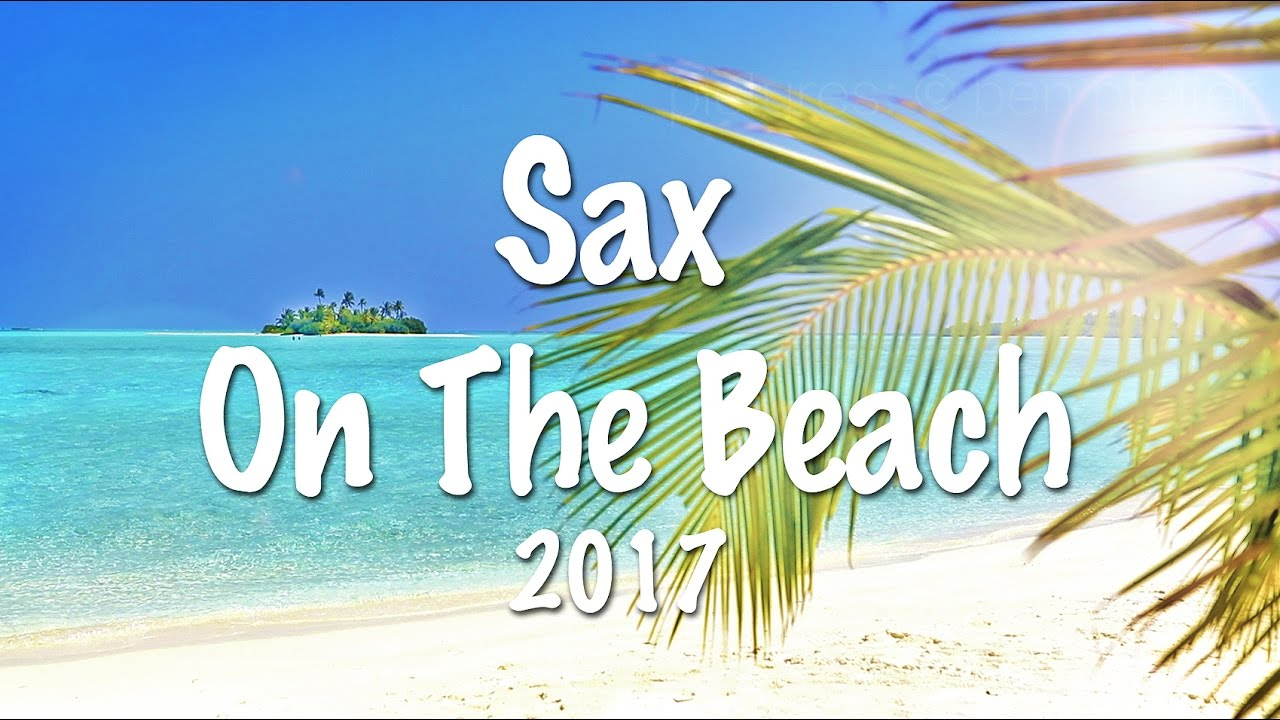 Sax On The Beach 2017 Del Mar Lounge Music Luxory Chillout Mix Chillout Maldives
