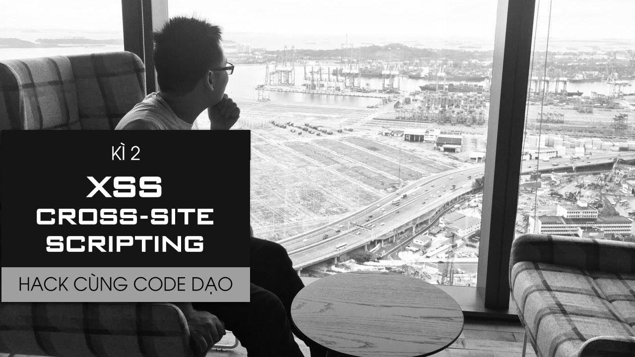 Hack cùng Code Dạo - Kì 2: XSS - Cross-Site Scripting