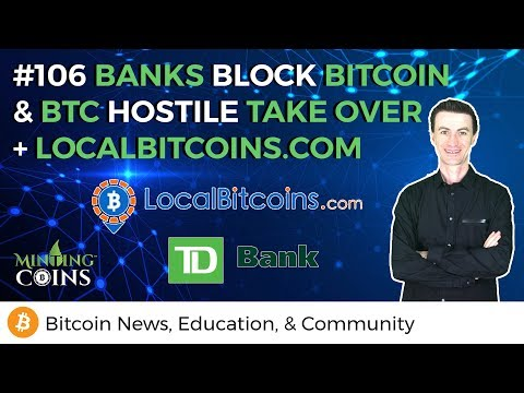 #106 Banks Block Bitcoin & BTC Hostile Take Over + LocalBitcoins.com