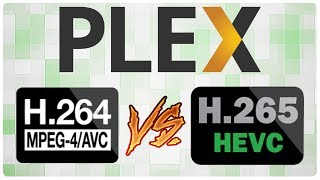 H.264 VS H.265 - Plex Transcoding Performance