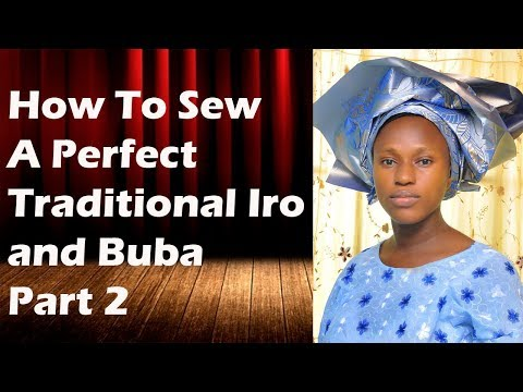 How To Sew A Perfect Traditional Iro and Buba - Part 2