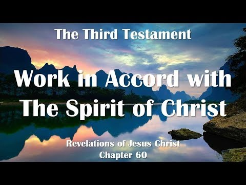 60. WORK IN ACCORD WITH THE SPIRIT OF CHRIST ❤️ THE THIRD TESTAMENT ❤️ Revelations of Jesus Christ