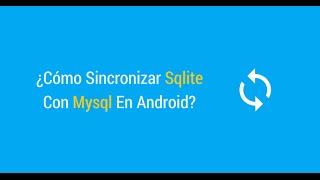 ¿Cómo Sincronizar Sqlite Con Mysql En Android?