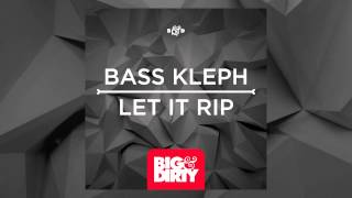 Bass Kleph - Let It Rip (Protocol Radio Cut) [Big & Dirty Recordings]