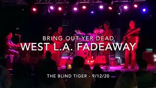 Bring Out Yer Dead - West L.A. Fadeaway