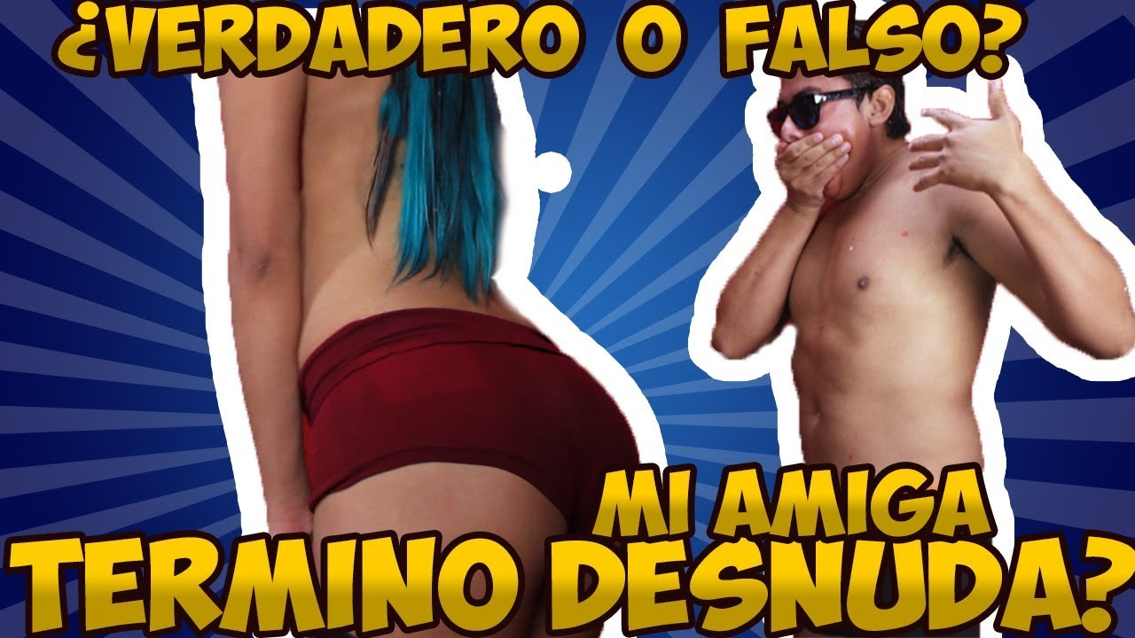 Reto Verdadero O Falso Mi Amiga Termino Desnuda Reto Se Sale De Control