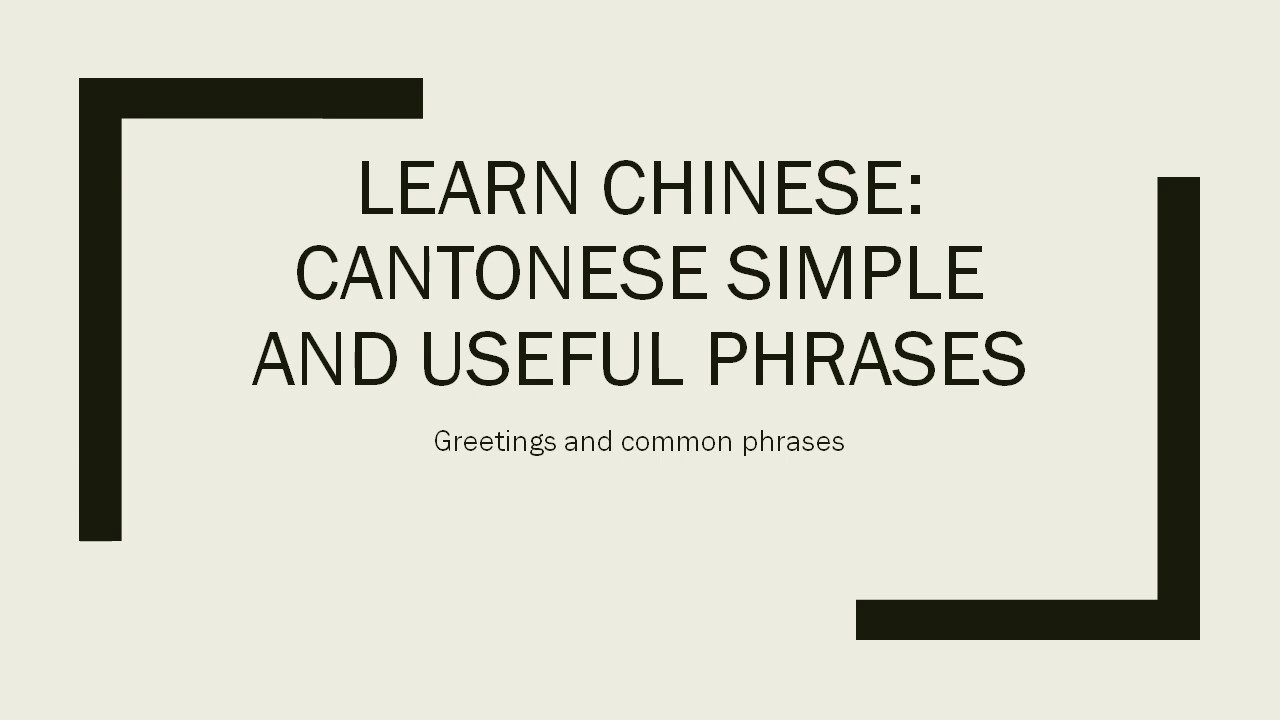 Learn Chinese Cantonese Simple And Useful Phrases Greetings And