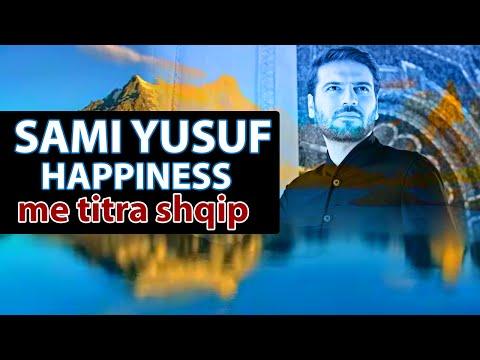 Sami Yusuf - Happiness (me Titra Shqip) - Ilahi Shqip