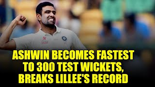 Ravichandran Ashwin takes fastest 300 test wickets, beats Lillee's record | Oneindia News