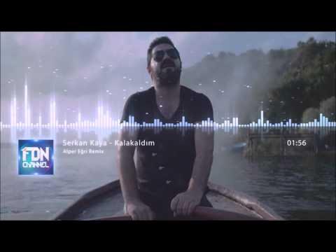 Serkan Kaya -  Kalakaldım (Alper Eğri Remix)