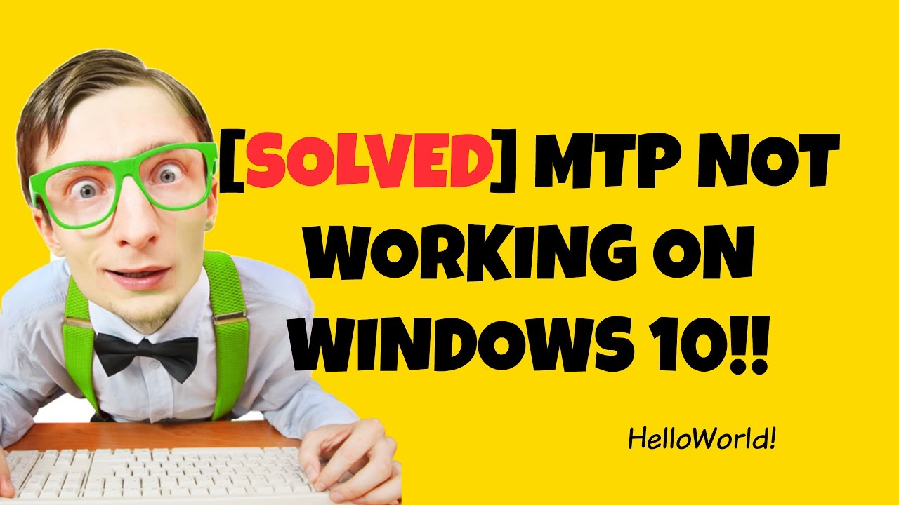 [SOLVED] MTP not working on Windows 10 , 8 and 7 by HelloWorld!