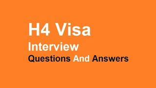 H4 Visa Interview Questions And Answers