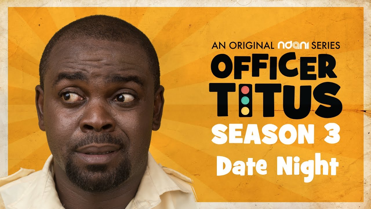 Officer Titus S3E5 : It's Date Night For Oga Titus