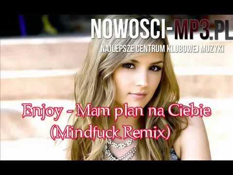 Enjoy - Mam plan na Ciebie (Mindfuck Remix)