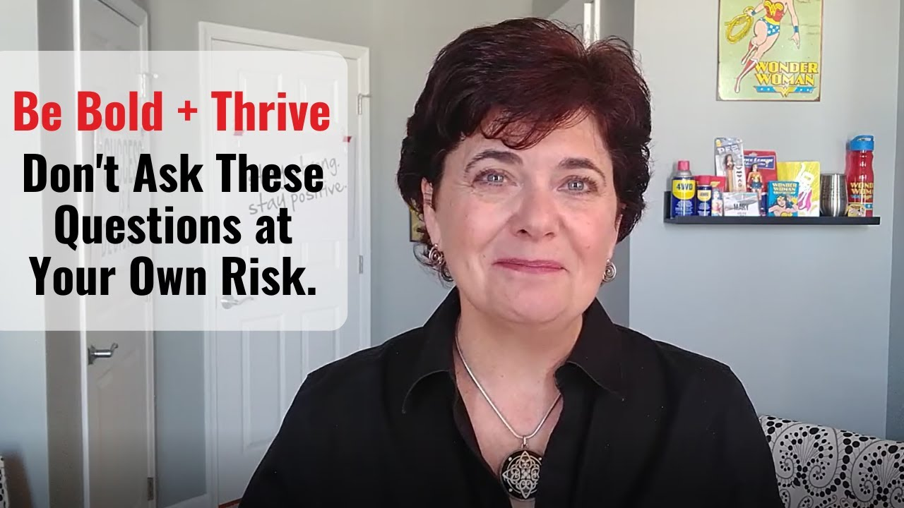 [Be Bold + Thrive] Don't Ask These Questions at Your Own Risk
