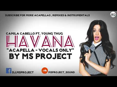 Camila Cabello - Havana ft. Young Thug (Acapella - Vocals Only)