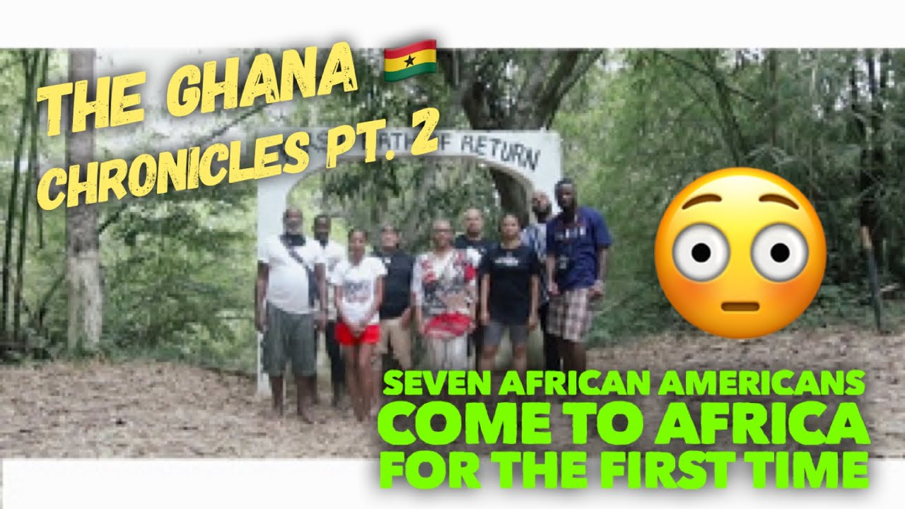 The Ghana Chronicles Pt.2 - 7 African Americans Visit Ghana For The First Time & Their Life Changed