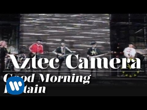 Aztec Camera - Good Morning Britain (OFFICIAL MUSIC VIDEO)