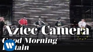 Aztec Camera - Good Morning Britain (OFFICIAL MUSIC VIDEO)