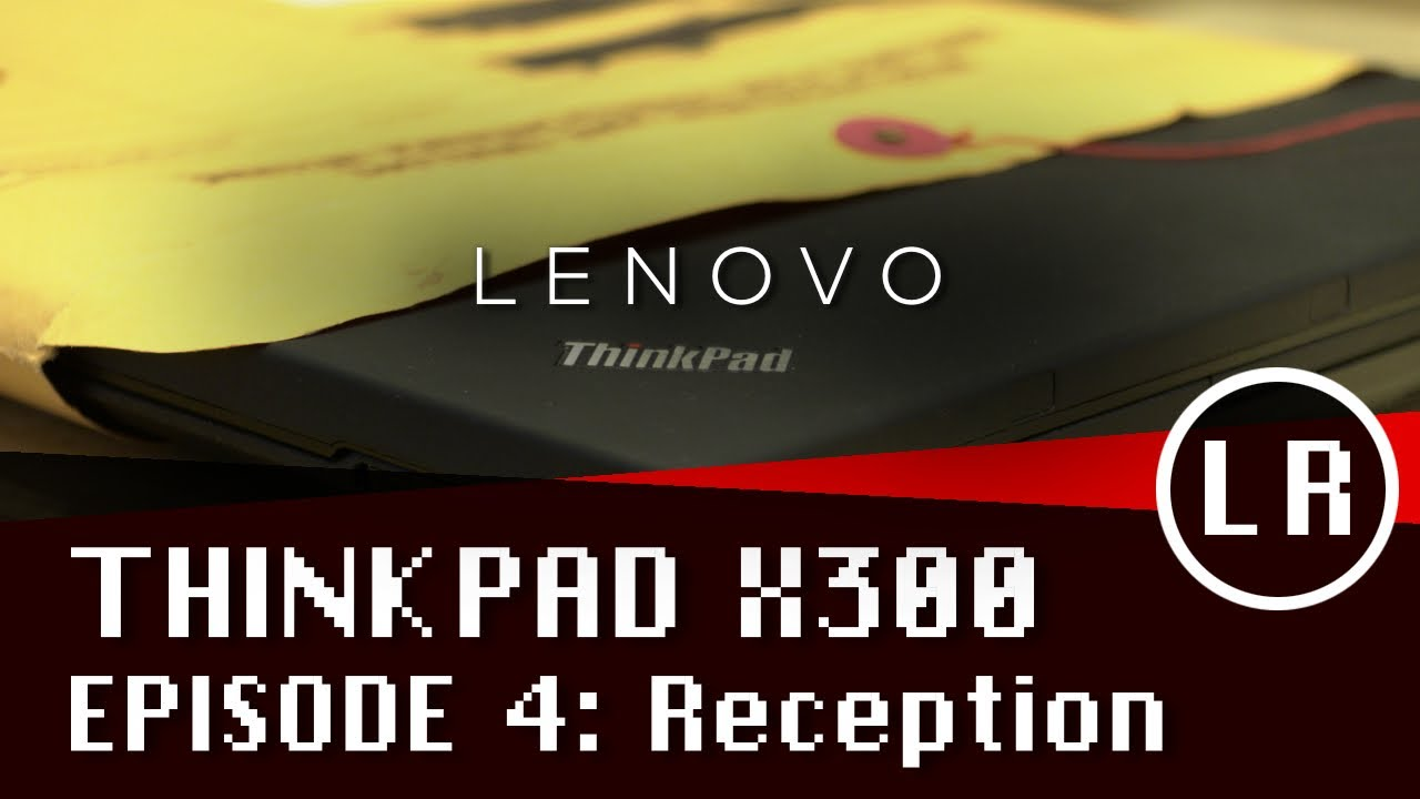 Lenovo ThinkPad X300 Episode 4: Reception (ft. David Hill)