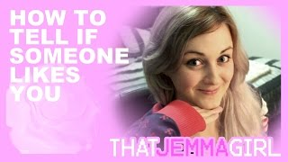 How to Tell if Someone Likes You // ThatJemmaGirl