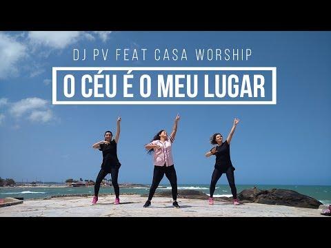 Dj Pv Feat,. Casa Worship - O Céu É O Meu Lugar | Coreografia