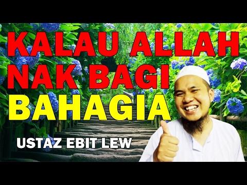 Ustaz Ebit Lew 2017 - Kalau Allah Nak Bagi Bahagia Satu Dunia Tak Boleh Beri Derita Pada Kita