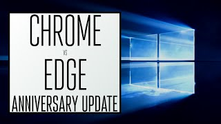 Google Chrome vs. Microsoft Edge on Windows 10 Anniversary Update!