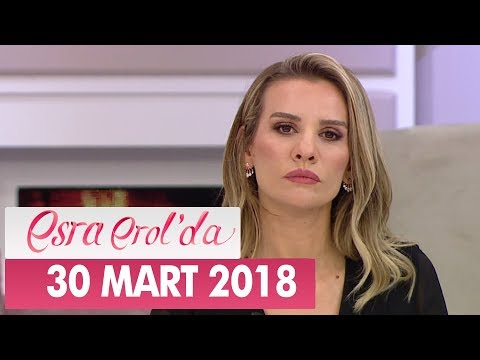 Esra Erol'da 30 Mart 2018 Cuma - Tek Parça