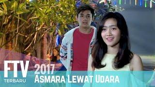 FTV Asmara Lewat Udara | Febby Rastanty & Rayn Wijaya