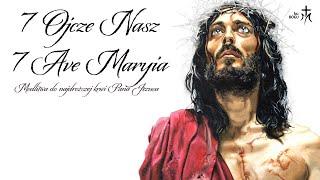 7 Ojcze Nasz i 7 Zdrowaś Maryjo (Modlitwa do Najdroższej Krwi Pana Jezusa)