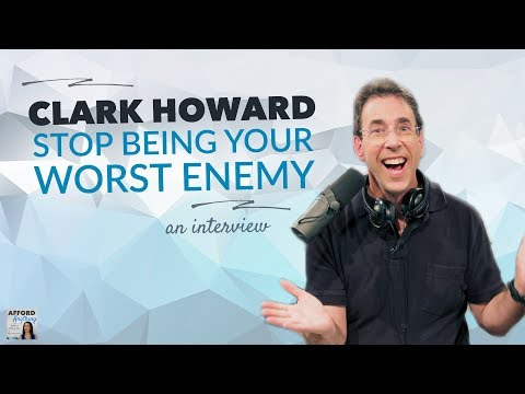 How to Stop Being Your Own Worst Enemy, with Clark Howard | Afford Anything Podcast (Ep. #47)