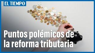 Puntos polémicos de reforma tributaria