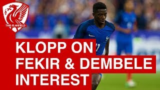 Jurgen Klopp on Liverpool's interest in Nabil Fekir & Ousmane Dembele