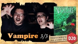 VAMPIRE - histoires au coin du D20 partie 3 sur 3 (croyant MAIS sataniste)